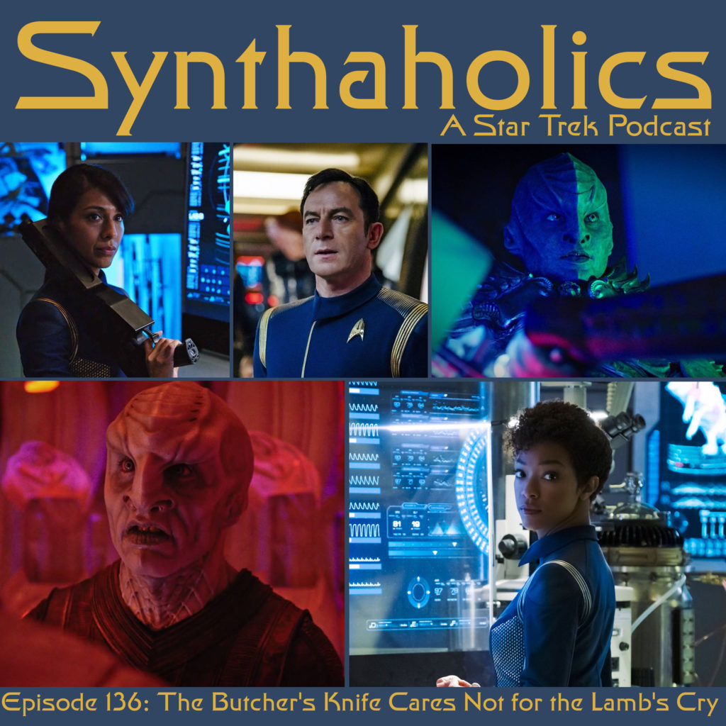 Synthaholics Episode 136: Star Trek Discovery The Butcher's Knife Cares Not for the Lamb's Cry
