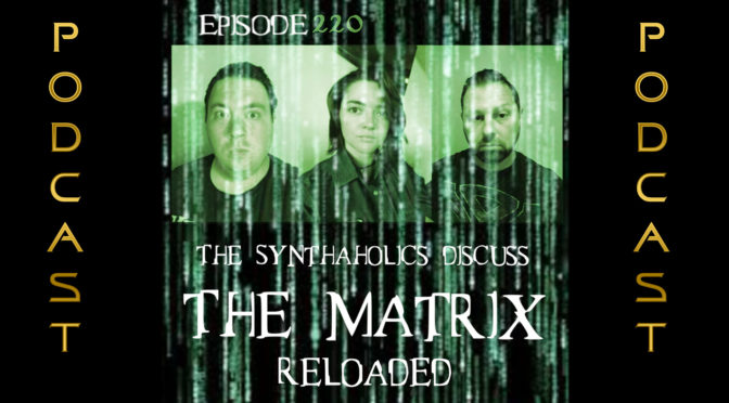 Episode 220: The Matrix Reloaded