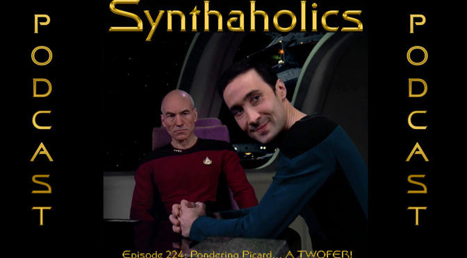 Episode 224: Pondering Picard… A TWOFER!