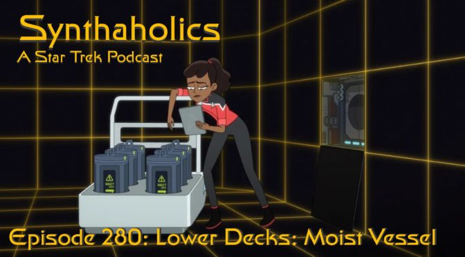 Episode 280: Lower Decks Moist Vessel
