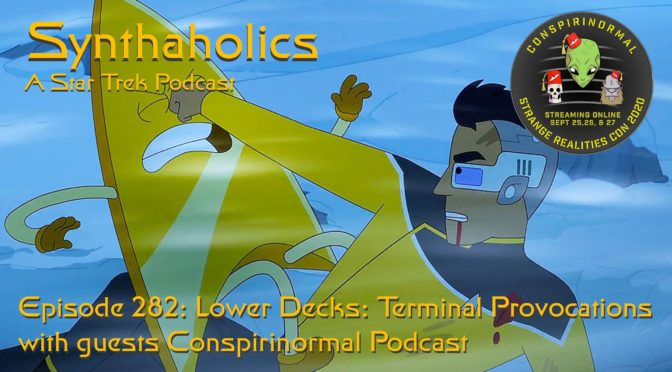 Episode 282: Lower Decks Terminal Provocations with Conspirinormal Podcast